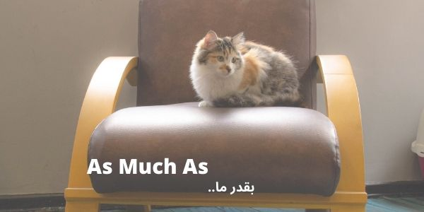 As Much As=بقدر ما..